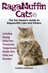 RagaMuffin Cats, The Pet Owners Guide to Ragamuffin Cats and Kit