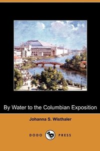 By Water to the Columbian Exposition (Dodo Press)