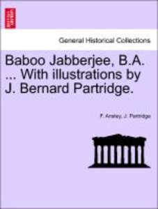 Baboo Jabberjee, B.A. ... With illustrations by J. Bernard Partr