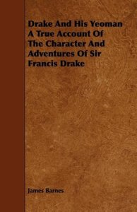 Drake And His Yeoman A True Account Of The Character And Adventu