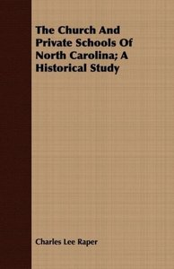 The Church And Private Schools Of North Carolina; A Historical S