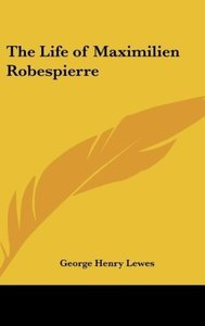 The Life of Maximilien Robespierre