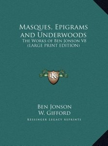 Masques, Epigrams and Underwoods