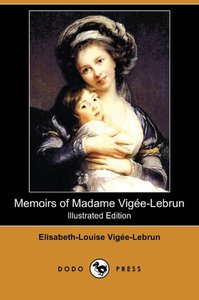 Memoirs of Madame Vigee-Lebrun (Illustrated Edition) (Dodo Press