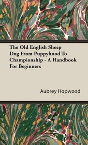 The Old English Sheep Dog From Puppyhood To Championship - A Han