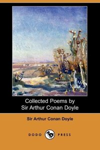 Collected Poems by Sir Arthur Conan Doyle (Dodo Press)