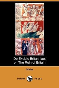 de Excidio Britanniae; Or, the Ruin of Britain (Dodo Press)