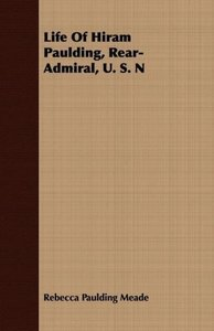 Life Of Hiram Paulding, Rear-Admiral, U. S. N