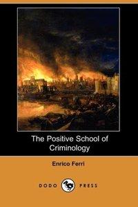 The Positive School of Criminology (Dodo Press)