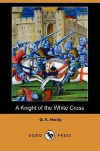 A Knight of the White Cross (Dodo Press)