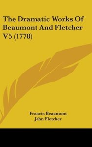 The Dramatic Works Of Beaumont And Fletcher V5 (1778)