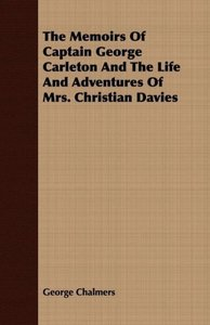 The Memoirs of Captain George Carleton and the Life and Adventur