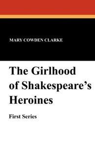 The Girlhood of Shakespeare's Heroine's (First Series)