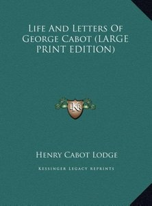 Life And Letters Of George Cabot (LARGE PRINT EDITION)