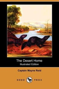 The Desert Home (Illustrated Edition) (Dodo Press)
