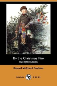 By the Christmas Fire (Illustrated Edition) (Dodo Press)