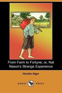 From Farm to Fortune; Or, Nat Nason's Strange Experience (Dodo P