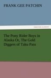 The Pony Rider Boys in Alaska Or, The Gold Diggers of Taku Pass