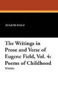 The Writings in Prose and Verse of Eugene Field, Vol. 4