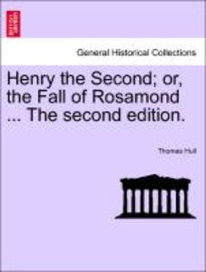Henry the Second; or, the Fall of Rosamond ... The second editio