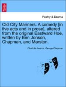 Old City Manners. A comedy [in five acts and in prose], altered