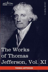 The Works of Thomas Jefferson, Vol. XI (in 12 Volumes)