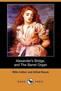 Alexander's Bridge, and the Barrel Organ