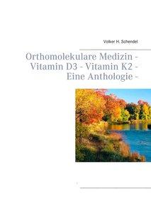 Orthomolekulare Medizin - Vitamin D3 - Vitamin K2 - Eine Antholo