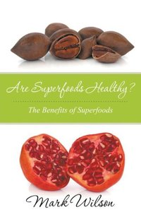 Are Superfoods Healthy? The Benefits of Superfoods
