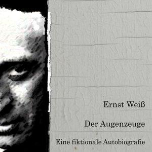 Der Augenzeuge. Eine fiktionale Biografie.