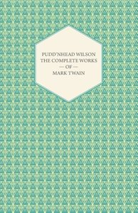 Pudd'nhead Wilson -The Complete Works of Mark Twain