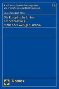 Die Europäische Union am Scheideweg: mehr oder weniger Europa?
