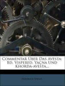 Commentar Über Das Avesta: Bd. Vispered, Yaçna Und Khorda-avesta