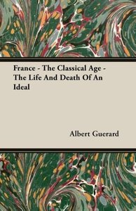 France - The Classical Age - The Life And Death Of An Ideal