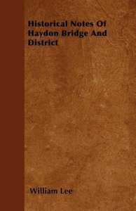 Historical Notes Of Haydon Bridge And District