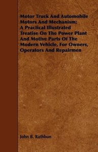 Motor Truck And Automobile Motors And Mechanism; A Practical Ill