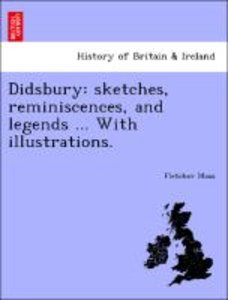 Didsbury: sketches, reminiscences, and legends ... With illustra