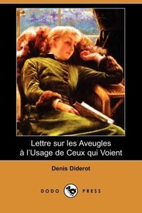 Lettre Sur Les Aveugles A L'Usage de Ceux Qui Voient (Dodo Press