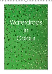 Waterdrops in Colour (Wall Calendar 2015 DIN A3 Portrait)