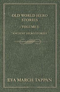 Old World Hero Stories - Volume I - Ancient Hero Stories