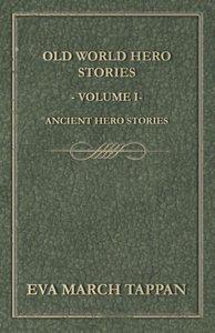 Old World Hero Stories - Volume I - Ancient Hero Stories