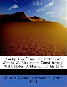 Forty Years' Familiar Letters of James W. Alexander, Constitutin