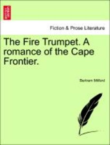 The Fire Trumpet. A romance of the Cape Frontier. Vol. II