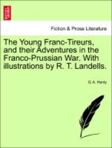 The Young Franc-Tireurs, and their Adventures in the Franco-Prus