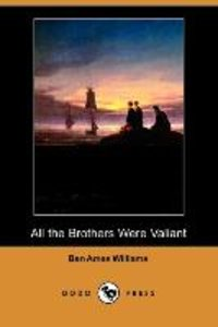 All the Brothers Were Valiant (Dodo Press)