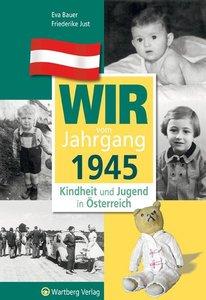 Kindheit und Jugend in Österreich: Wir vom Jahrgang 1945