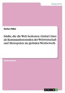 Städte, die die Welt bedeuten. Global Cities als Kommandozentral