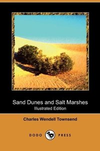 Sand Dunes and Salt Marshes (Illustrated Edition) (Dodo Press)