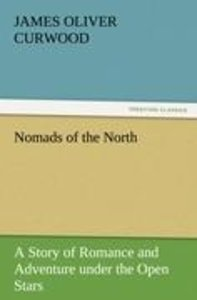 Nomads of the North A Story of Romance and Adventure under the O
