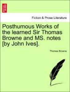 Posthumous Works of the learned Sir Thomas Browne and MS. notes